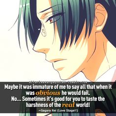 """""""Maybe it was immature of me to say all that when it was obvious he would fail. No. . .sometimes it's good for you to taste the harshness of the real world!"""""""