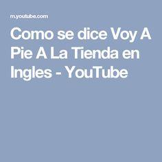 Como se dice Voy A Pie A La Tienda en Ingles - YouTube