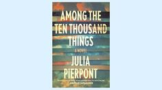 REVIEW: Among The Ten Thousand Things - Julia Pierpoint