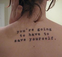 tattoo / You're going to have to save yourself.