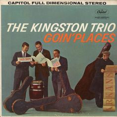 """Goin' Places (1961, Capitol) by The Kingston Trio."