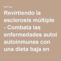 Revirtiendo la esclerosis múltiple - Combata las enfermedades autoinmunes con una dieta baja en carbohidratos -- Salud y Bienestar -- Sott.net