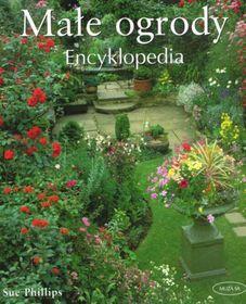 Małe ogrody. Encyklopedia-Phillips Sue