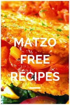 15 Matzo Free Recipes, good for Passover and beyond