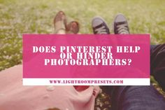 Does Pinterest Help or Hinder Photographers? Pretty Presets for Lightroom.