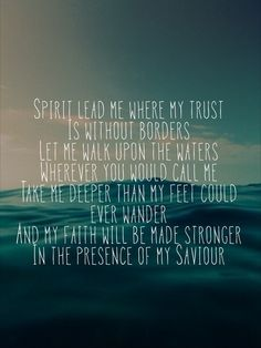 Oceans (Where feet may fail) by Hillsong. I think lyrics from this song would make a beautiful tattoo. Oceans Lyrics, Hillsong Lyrics, The Words, Quotes To Live By, Me Quotes, Music Quotes, Music Lyrics, Spirit Lead Me, Soli Deo Gloria