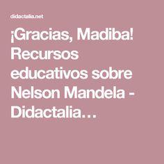 ¡Gracias, Madiba! Recursos educativos sobre Nelson Mandela - Didactalia…