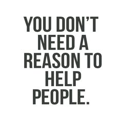 I couldn't agree more! So why is it that most people I know don't do as I or any good-hearted person does by helping or trying to help others?... Isn't that what life is about= loving & helping everyone?!