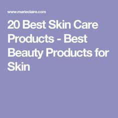 20 Best Skin Care Products - Best Beauty Products for Skin