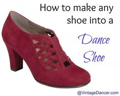 DIY dance shoes, vintage dancer shoes. How to turn any shoe into smooth sole dance shoes- options for all budgets.