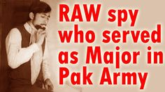RAW spy who served as major in Pak Army