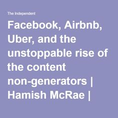 Facebook, Airbnb, Uber, and the unstoppable rise of the content non-generators | Hamish McRae | News | The Independent