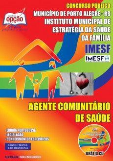Apostila Concurso Instituto Municipal de Estratégia de Saúde da Família (IMESF), Porto Alegre/ RS - 2013/2014: - Cargo: Agente de Saúde Comunitário