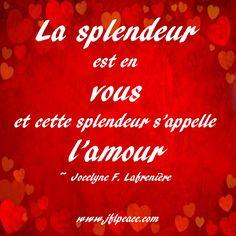 La splendeur est en vous et cette splendeur s'appelle l'amour.