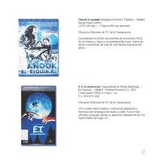 Nanook el esquimal /dirigida por Robert J. Flaherty. -- Madrid: Suevia Films, [2000?] 1 DVD (80 mín.). -- (Clásicos del cine universal). E.T. el extraterrestre / [una película de Steven Spielberg]. -- Ed. Especial. -- Madrid : Unversal Pictures, D.L. 2002 1 vídeocasete (VHS) (115 min.). Ejemplares localizables en http://jabega.uma.es/