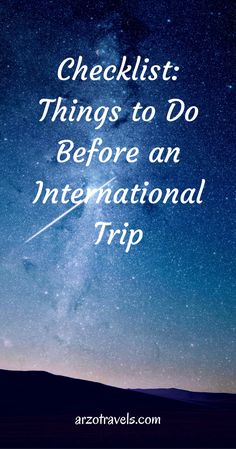 Checklist: Things to do before you go on an international trip. Organize your trip.