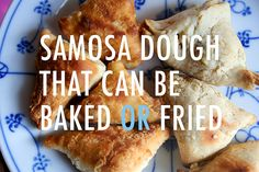 Easy Samosa Dough Recipe That Can Be Baked or Fried