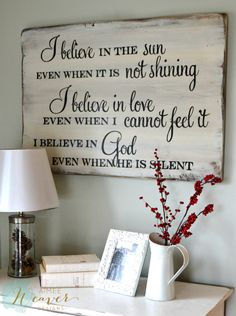 I believe in the sun even when it is not shining, I believe in love even when I cannot feel it, I believe in God even when He is silent. // wood sign by Aimee Weaver Designs