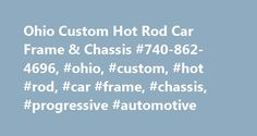 Ohio Custom Hot Rod Car Frame & Chassis #740-862-4696, #ohio, #custom, #hot #rod, #car #frame, #chassis, #progressive #automotive http://guyana.remmont.com/ohio-custom-hot-rod-car-frame-chassis-740-862-4696-ohio-custom-hot-rod-car-frame-chassis-progressive-automotive/  # Custom Hot Rod Car Frames & Chassis For over 41 years, Progressive Automotive Inc. has produced the highest quality frames, chassis, suspensions and frame kits for the home builder as well as the pros. From Street Rods to…