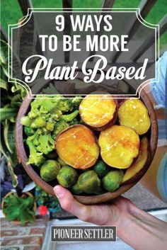 9 Ways To Eat A More Plant Based Diet For Healthy Happy Homesteading