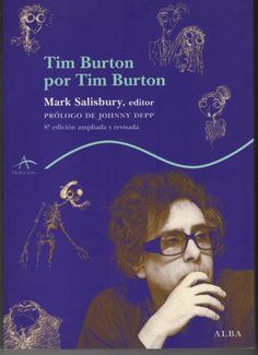 Tim Burton por Tim Burton / Mark Salisbury, editor ; prólogo, Johnny Depp ; traducción, Manu Berástegui y Javier Lago