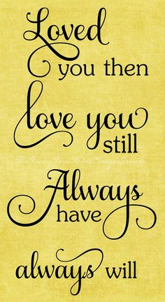 SVG, DXF & PNG - Loved you then - Love you still - Always have always will