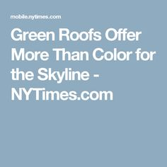 Green Roofs Offer More Than Color for the Skyline - NYTimes.com