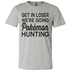 Pokemon Go 90's Kid Mean Girls Get In Loser We're Going Pokemon... ❤ liked on Polyvore featuring men's fashion, men's clothing, men's shirts, men's t-shirts and mens t shirts