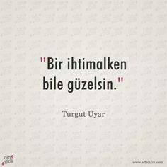 Bir ihtimalken bile güzelsin. - Turgut Uyar Wise Quotes, Poem Quotes, Daily Quotes, Motivational Quotes, Love Pain, Meaningful Words, Cool Words, Wise Words, Good Sentences