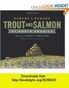 Trout and Salmon of North America Robert Behnke, Inc. Chanticleer Press, George Scott, Joe Tomelleri, Donald S. Proebstel, Thomas McGuane , ISBN-10: 0743222202  ,  , ASIN: B004KABJN8 , tutorials , pdf , ebook , torrent , downloads , rapidshare , filesonic , hotfile , megaupload , fileserve