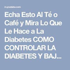 Echa Esto Al Té o Café y Mira Lo Que Le Hace a La Diabetes COMO CONTROLAR LA DIABETES Y BAJAR Azucar - YouTube
