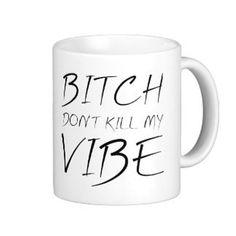 Btch Don't Kill My Vibe Mug by TalkieAboutCoffee on Etsy