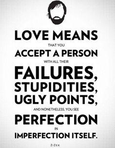 Amar é aceitar uma pessoa com todos os seus defeitos, com toda sua estupidez, com todas as coisas ruins e, mesmo assim, enxergar perfeição na própria imperfeição.