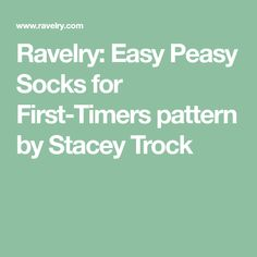 Ravelry: Easy Peasy Socks for First-Timers pattern by Stacey Trock