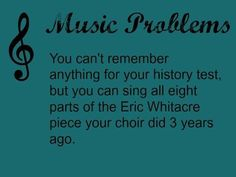 Six years. I remember choir music from six years ago but not the things I studied for school this year.<<I'm going on 5 years. Still remember most of the words. Choir Humor, Choir Memes, Music Jokes, Music Humor, Music Is Life, My Music, Music Stuff, Music Things, Music Education