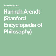 Hannah Arendt (Stanford Encyclopedia of Philosophy)