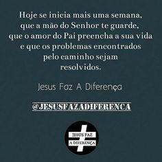 É isso! Boa Semana! #JesusFazADiferença