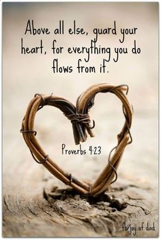 2923118320370749904377 Above all else guard your heart, for EVERYTHING you do flows from it Psalm 4:23