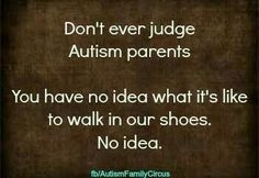 Please don't judge #Autism Parents because you have no idea how hard it is, even if we don't show it.