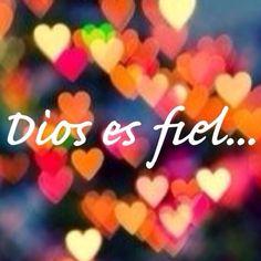 Dios es fiel... desde siempre y para siempre, eternamente Fiel ♥