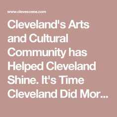 Cleveland's Arts and Cultural Community has Helped Cleveland Shine. It's Time Cleveland Did More | Arts Lead | Cleveland Scene