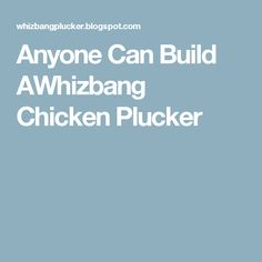 Anyone Can Build A Whizbang Chicken Plucker Ebook
