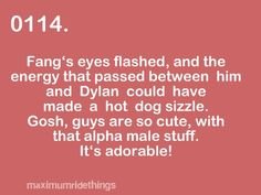 Haha I remember this! omg i wanted fang to KILL dylan! i hate and always will hate dylan!