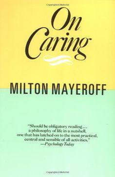 On Caring by Milton Mayeroff http://www.amazon.com/dp/0060920246/ref=cm_sw_r_pi_dp_dfZGwb1VXC0ZS