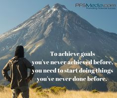 To achieve goals you've never achieved before, you need to start doing things you've never done before. www.pfsmedia.com #goals #pfs #primerica #changeyourmindset #stepoutofyourcomfortzone #pfsmedia