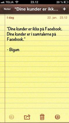 """""""Dine kunder er ikke på Facebook. Dine kunder er i samtalerne på Facebook."""" (dagens citat af @thomasbigum)"""