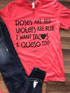Roses are red violets are blue I want Tacos and Queso too! Shirt - Funny Shirt Sayings - Ideas of Funny Shirt Sayings - Roses are red violets are blue I want Tacos and Queso too!