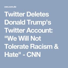 """Twitter Deletes Donald Trump's Twitter Account: """"We Will Not Tolerate Racism & Hate"""" - CNN"""