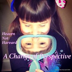 Heaven Not Harvard started with my acknowledging that all the world's pressure on my parenting was creating unnecessary stress, weighing on me, pushing me to be cranky and insistent with an incorre...