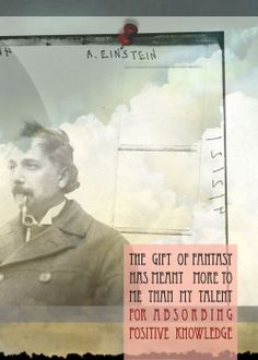 Albert Einstein Quote: The gift of fantasy......